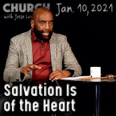 01/10/21 Salvation Is of the Heart: What Does That Mean? (Church)