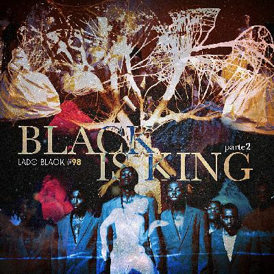Lado Black #98 • Black Is King: Parte 2