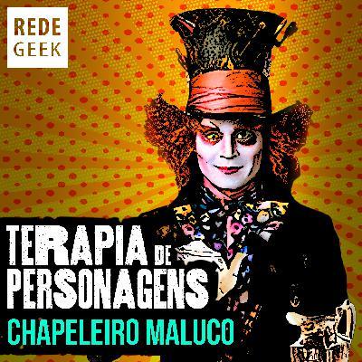 TERAPIA DE PERSONAGENS - Chapeleiro Maluco