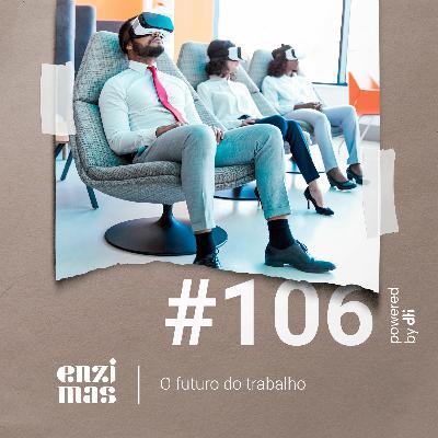 ENZIMAS #106 - O futuro do trabalho