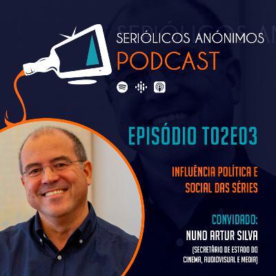 T02E03 - Influência Política e Social das Séries (com Nuno Artur Silva)