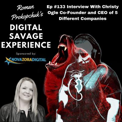 Ep #133 Interview With Christy Ogle Co-Founder and CEO of 5 Different Companies - Roman Prokopchuk's Digital Savage Experience Podcast