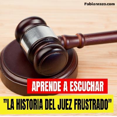 EL JUEZ FRUSTRADO -  Historias de Superacion - Episodio 81