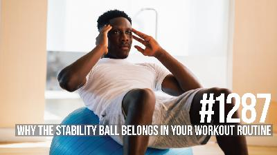 1287: Why the Stability Ball Belongs in Your Workout Routine