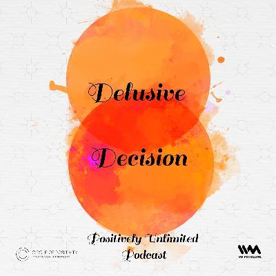 Ep. 78: Delusive Decision