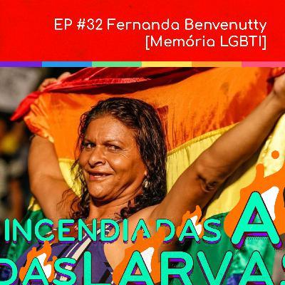 #32. Fernanda Benvenutty [Memória LGBTI]