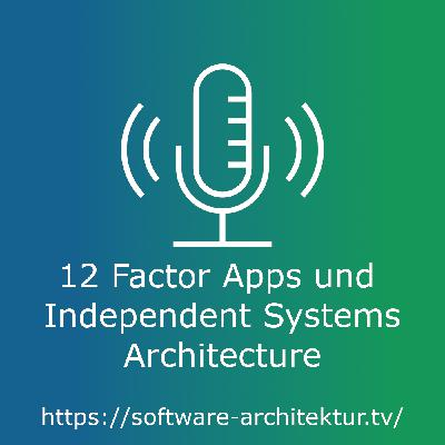 12 Factor Apps und Independent Systems Architecture
