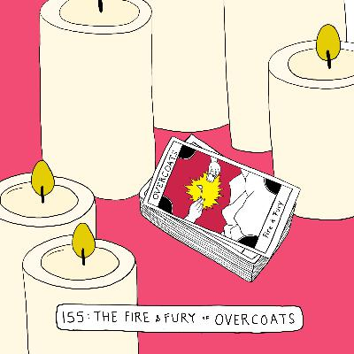 The Fire & Fury Of Overcoats