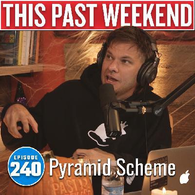 Pyramid Scheme | This Past Weekend #240