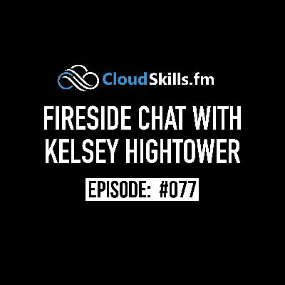 077: Fireside Chat with Kelsey Hightower