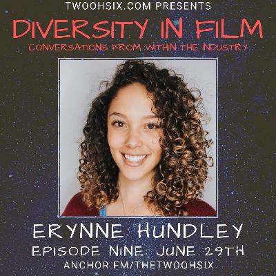 S01/E09 - Diversity in Film: A Conversation with Erynne Hundley