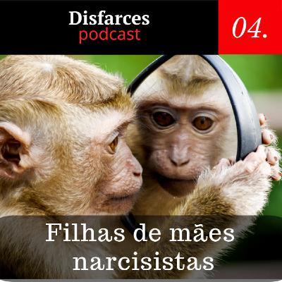 Disfarces #04 – Filhas de mães narcisistas