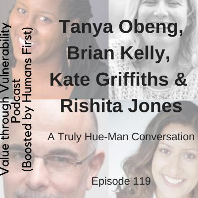 Episode 119 - Truly Hue-Man Conversation by HumansFirst - Tanya Obeng, Brian Kelly, Rishita Jones & Kate Griffiths