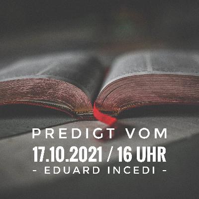 EDUARD INCEDI - 17.10.2021 / 16 Uhr