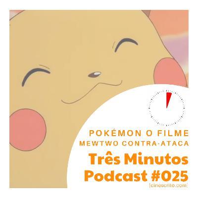 Três Minutos Podcast #25 - Pokémon O Filme: Mewtwo Contra-Ataca