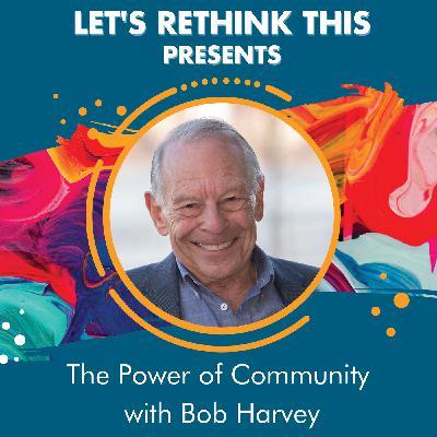 Bob Harvey & The Power of Community