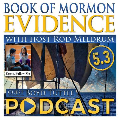 5.3 Come Follow Me (1 Nephi 16-22) Book of Mormon Evidence - Boyd Tuttle