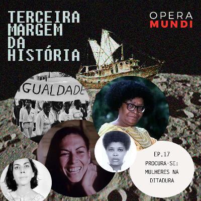 T1: Ep. 17: Procura-se: Mulheres na Ditadura