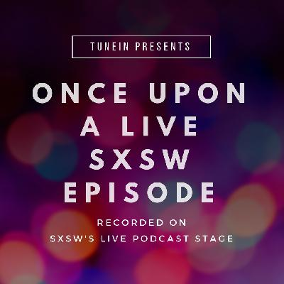 Once Upon A Live SXSW Episode (Recorded Live On SXSW's Live Podcast Stage) (Re-Release)
