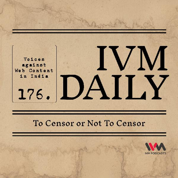 IVM Daily Ep. 176: To Censor or Not To Censor