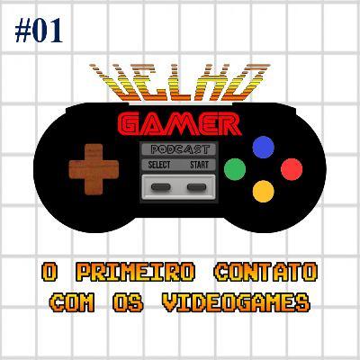 Velho Gamer #01 O primeiro contato com os videogames