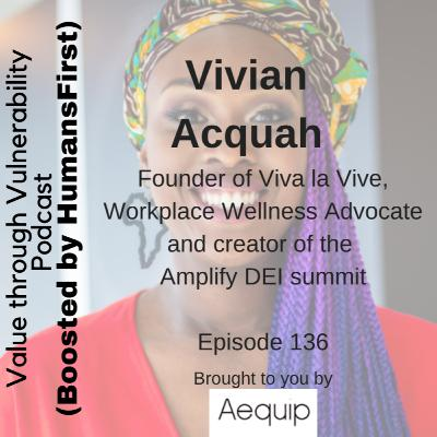 Epsiode 136 - Vivian Acquah, Workplace Wellness Advocate & creator of the AmplifyDEI summit