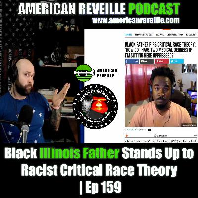 Black Illinois Father Stands Up to Racist Critical Race Theory | Ep 159