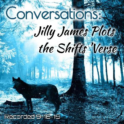 Conversations: Jilly Plots the Shifts 'Verse