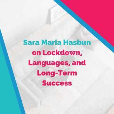 Sara Maria Hasbun on Lockdown, Languages, and Long-Term Success