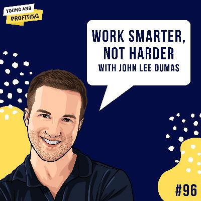 #96: Productivity Hacks to Work Smarter, Not Harder with John Lee Dumas