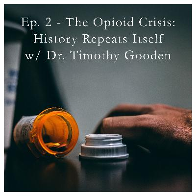 Mile 2: The Opioid Crisis - History Repeats Itself, w/ Dr. Timothy Gooden