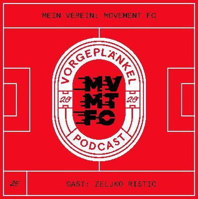 25 - Mein Verein: Movement FC (Gast: Zeljko Ristic)