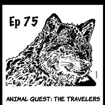 Episode 75. Animal Quest - The Travelers - Ch 7 - Pgs 1519=1571