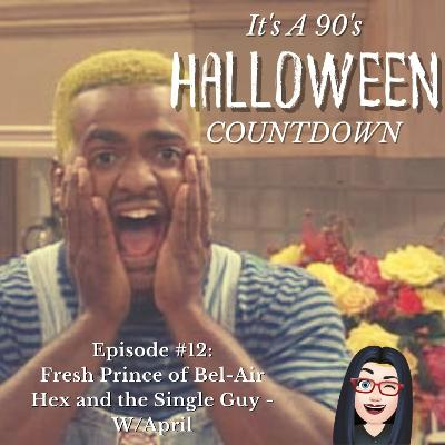 Episode 64 - Fresh Prince (Hex and the Single Guy) W/ April
