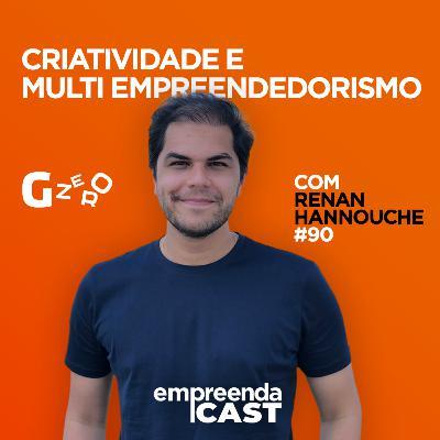 Criatividade e Multi Empreendedorismo com: Renan Hannouche | Gravidade Zero | #EP090