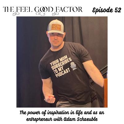 52: The power of inspiration in life and as an entrepreneur with Adam Schaeuble