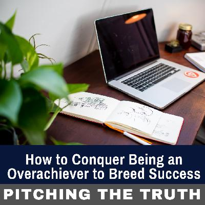 How to Conquer Being an Overachiever to Breed Success