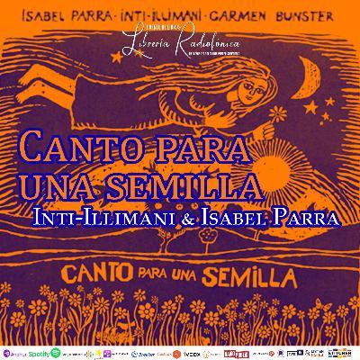 #243: Canto para una semilla de Inti-Illimani & Isabel Parra