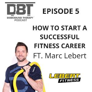 Episode 5 - How to Start a Successful Fitness Career Ft. Marc Lebert