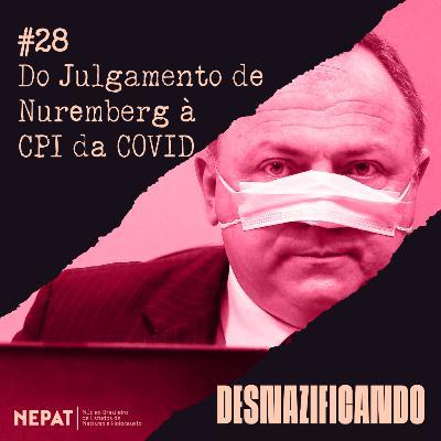 #28 - Do Julgamento de Nuremberg à CPI da COVID