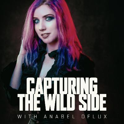 Capturing The Wild Side with Anabel DFlux