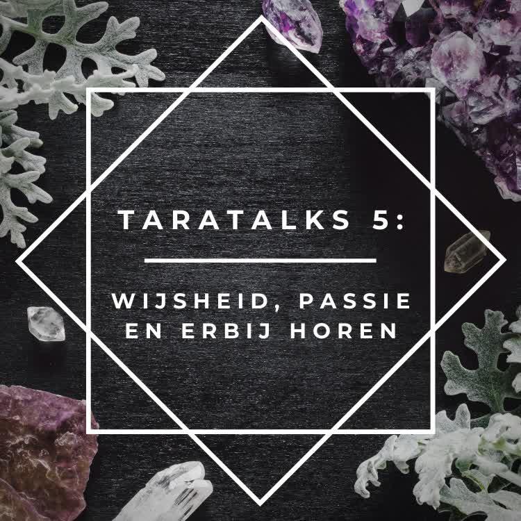 TaraTalks 5 - wijsheid, passie en erbij horen