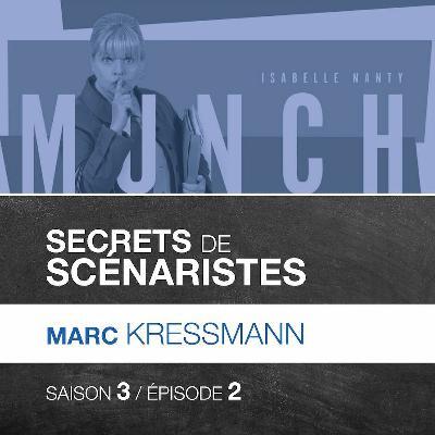 """SECRETS DE SCÉNARISTES #SAISON3ÉPISODE2 / Marc Kressmann / """"Munch"""""""