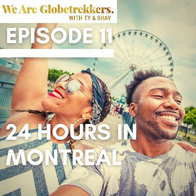 Episode 11: 24 Hours in Montreal