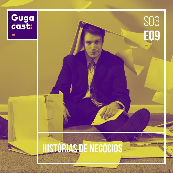 Histórias de Negócios - Gugacast - S03E09