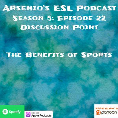 Arsenio's ESL Podcast: Season 5 - Episode 22 - Discussion Point - The Benefits of Sports