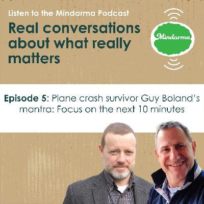 Episode 5: Plane crash survivor Guy Boland's mantra - Focus on the next 10 minutes.
