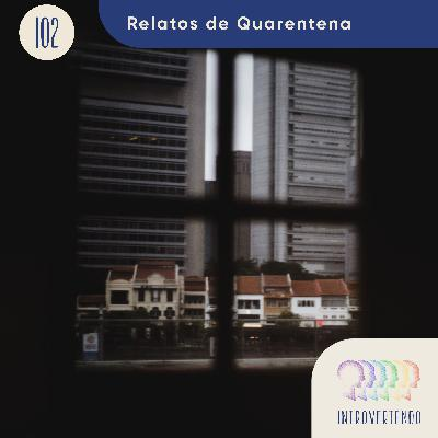#102 - Relatos de Quarentena