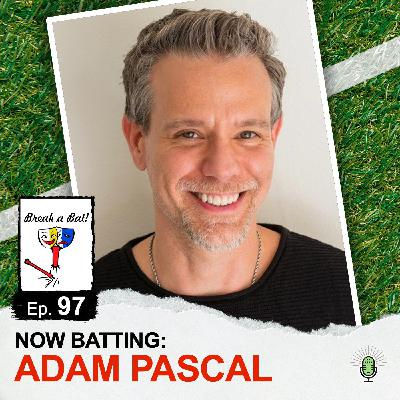 #97 - Now Batting: Adam Pascal