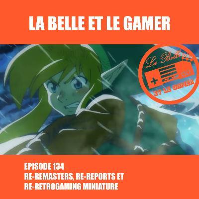 Episode 134: Re-remasters, Re-reports et Ré-rétrogaming miniature